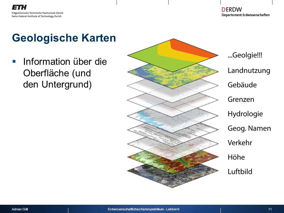 Adrian Gilli11Erdwissenschaftliches Kartenpraktikum - Lektion 0 Geologische Karten Information über die Oberfläche (und den Untergrund)