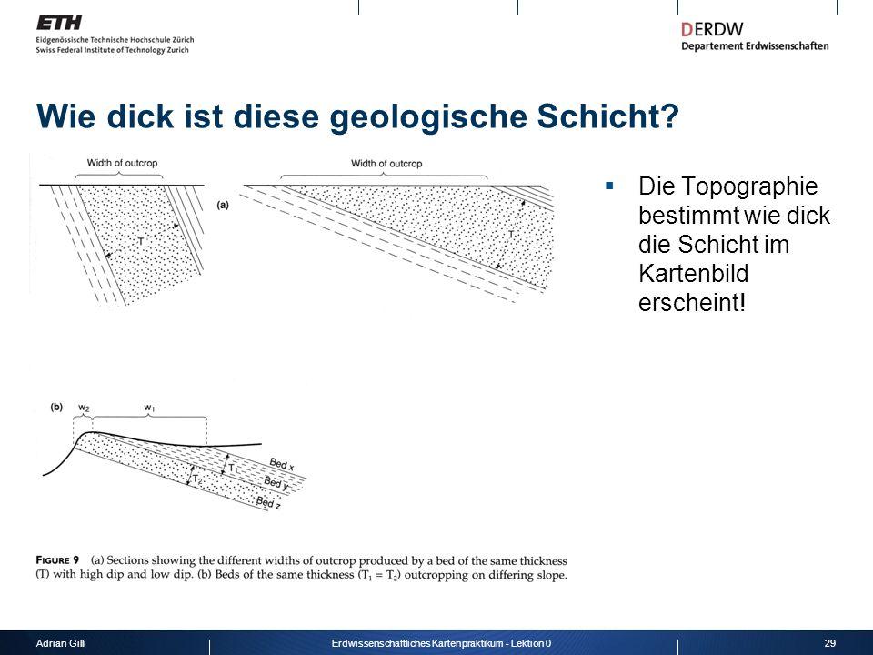 Adrian Gilli29Erdwissenschaftliches Kartenpraktikum - Lektion 0 Wie dick ist diese geologische Schicht? Die Topographie bestimmt wie dick die Schicht