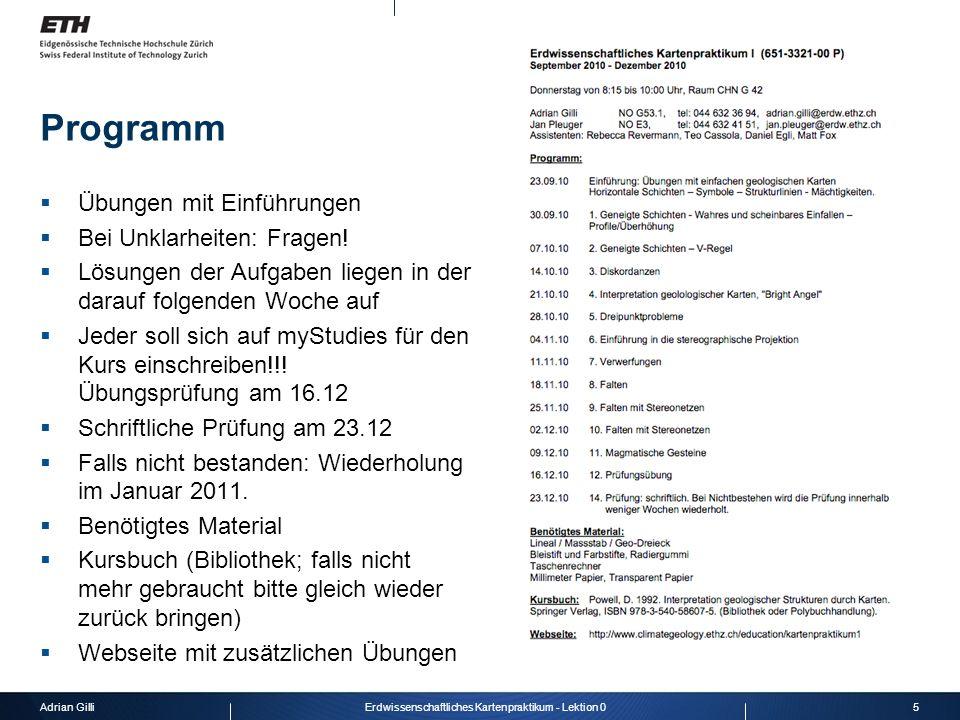 Adrian Gilli5Erdwissenschaftliches Kartenpraktikum - Lektion 0 Programm Übungen mit Einführungen Bei Unklarheiten: Fragen! Lösungen der Aufgaben liege