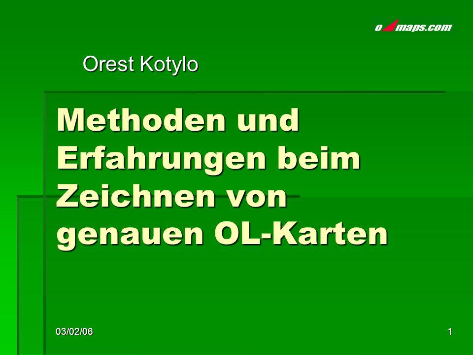 03/02/061 Methoden und Erfahrungen beim Zeichnen von genauen OL-Karten Orest Kotylo