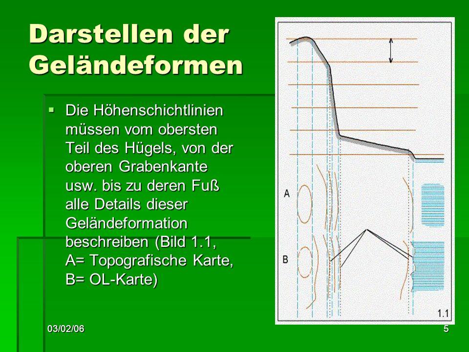 03/02/066 Darstellen der Geländeformen Normalkurven und Hilfslinien müssen alle kleinen Reliefformen, die höher oder tiefer als ¼ der Äquidistanz sind, wiedergeben.