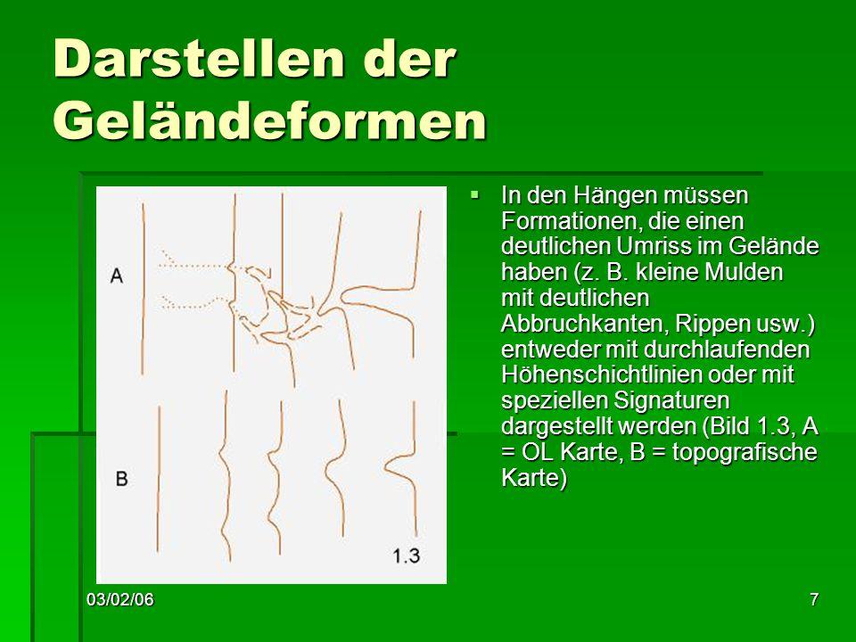 03/02/067 Darstellen der Geländeformen In den Hängen müssen Formationen, die einen deutlichen Umriss im Gelände haben (z.