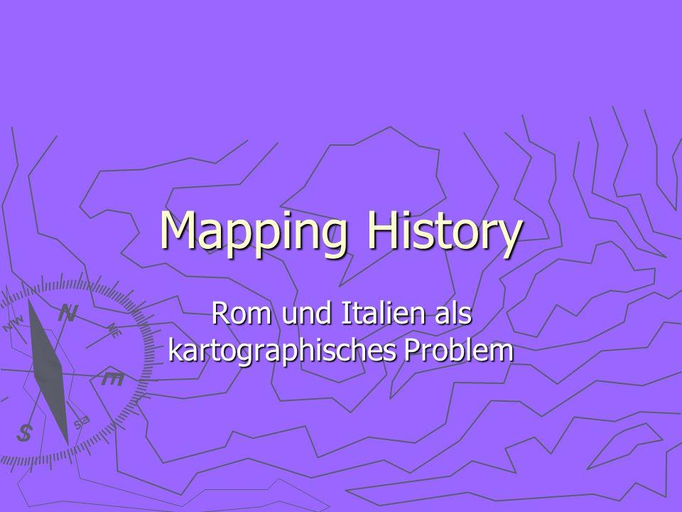 Mapping History Rom und Italien als kartographisches Problem