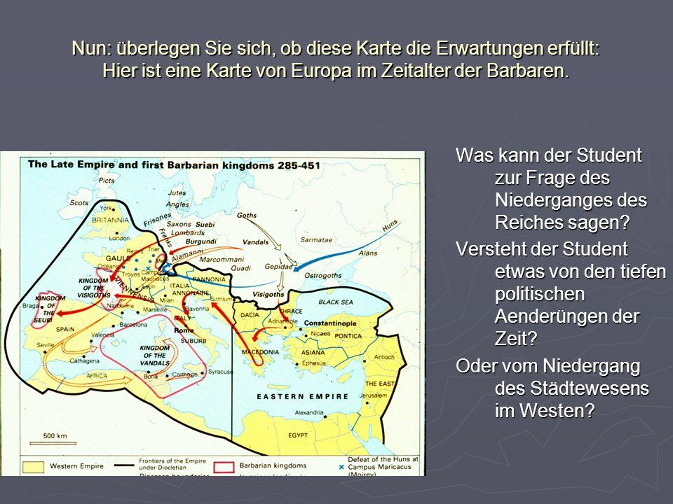 Nun: überlegen Sie sich, ob diese Karte die Erwartungen erfüllt: Hier ist eine Karte von Europa im Zeitalter der Barbaren. Was kann der Student zur Fr