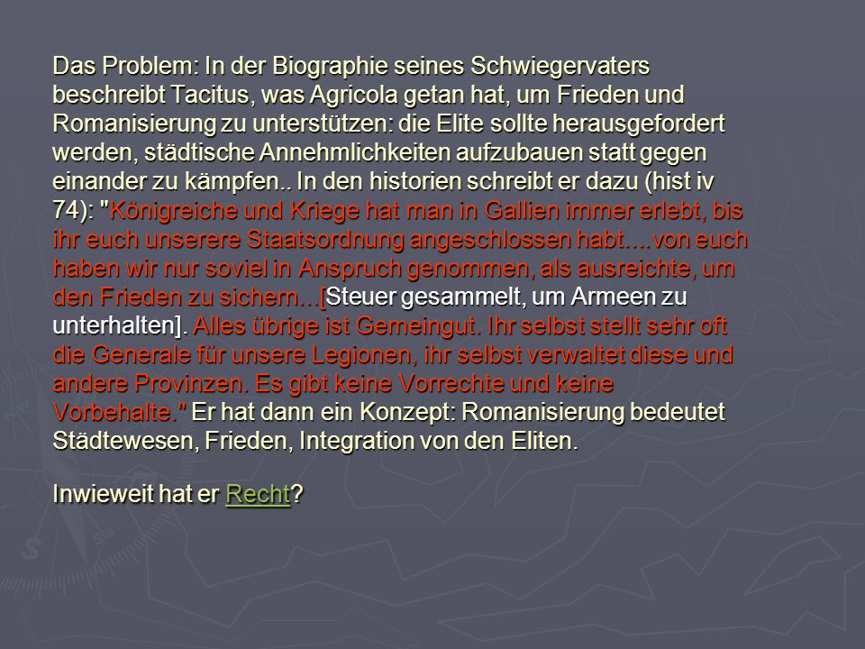 Das Problem: In der Biographie seines Schwiegervaters beschreibt Tacitus, was Agricola getan hat, um Frieden und Romanisierung zu unterstützen: die El