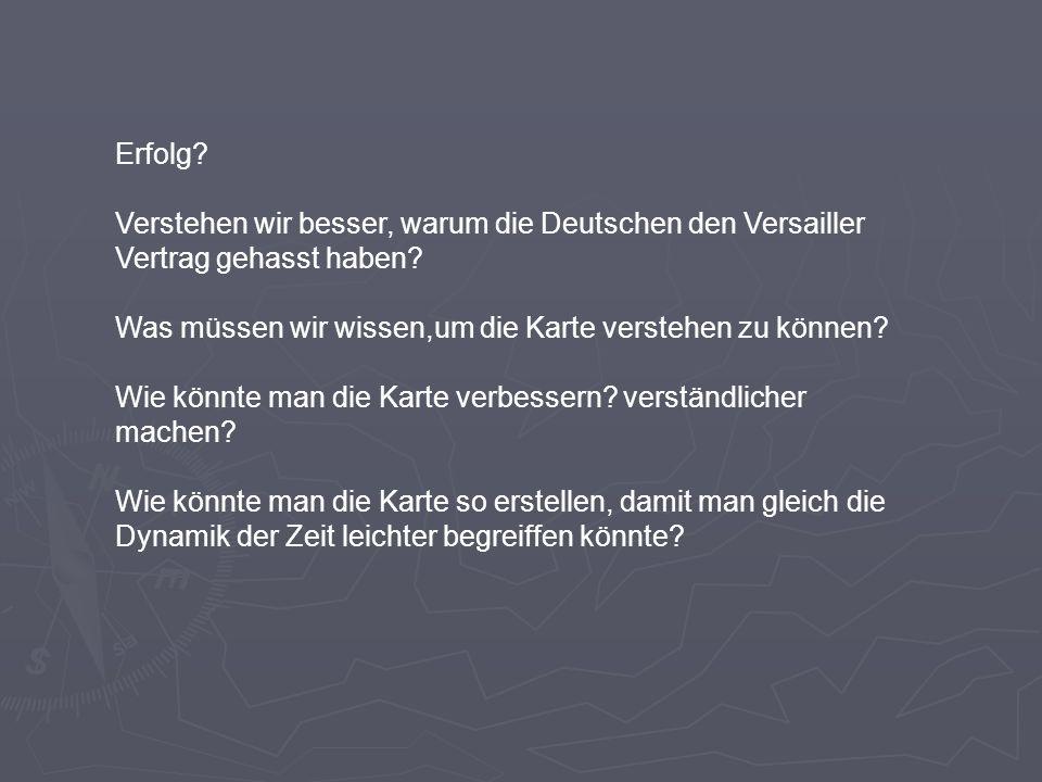 Erfolg? Verstehen wir besser, warum die Deutschen den Versailler Vertrag gehasst haben? Was müssen wir wissen,um die Karte verstehen zu können? Wie kö