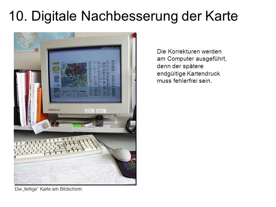 10. Digitale Nachbesserung der Karte Die Korrekturen werden am Computer ausgeführt, denn der spätere endgültige Kartendruck muss fehlerfrei sein. Die