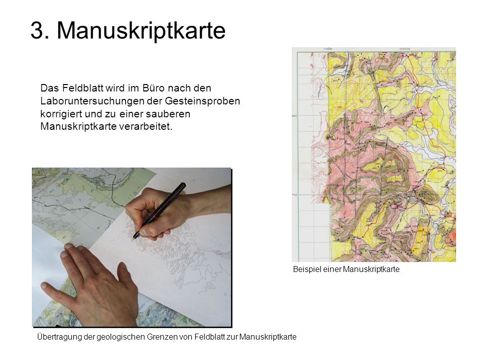 3. Manuskriptkarte Das Feldblatt wird im Büro nach den Laboruntersuchungen der Gesteinsproben korrigiert und zu einer sauberen Manuskriptkarte verarbe