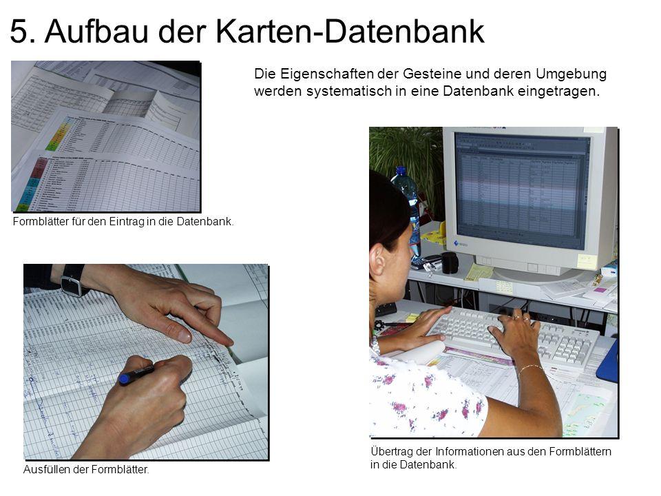 5. Aufbau der Karten-Datenbank Die Eigenschaften der Gesteine und deren Umgebung werden systematisch in eine Datenbank eingetragen. Formblätter für de