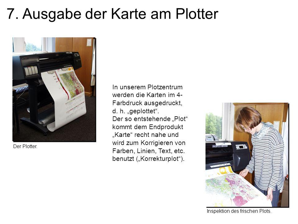 7. Ausgabe der Karte am Plotter In unserem Plotzentrum werden die Karten im 4- Farbdruck ausgedruckt, d. h. geplottet. Der so entstehende Plot kommt d