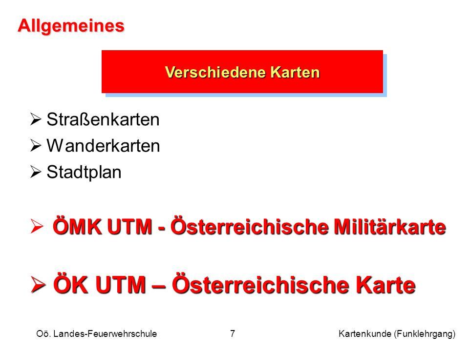Oö. Landes-Feuerwehrschule Kartenkunde (Funklehrgang)7 Straßenkarten Straßenkarten Wanderkarten Wanderkarten Stadtplan Stadtplan ÖMK UTM - Österreichi
