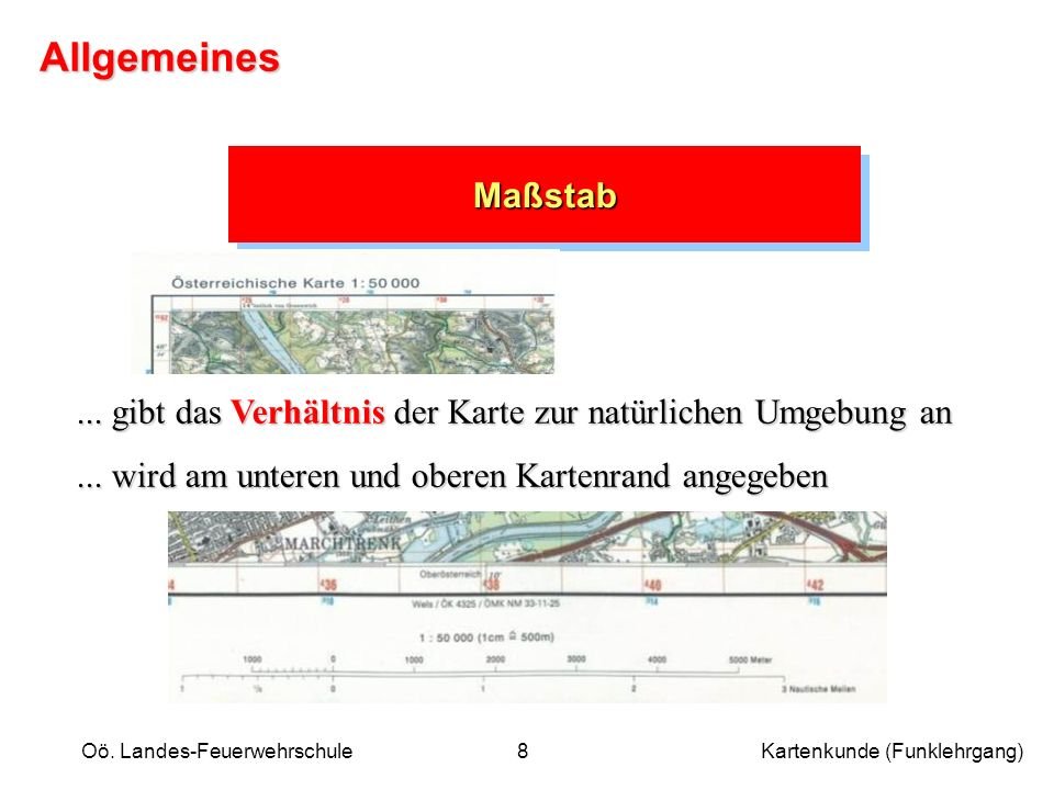 Oö. Landes-Feuerwehrschule Kartenkunde (Funklehrgang)8 MaßstabMaßstab... gibt das Verhältnis der Karte zur natürlichen Umgebung an... wird am unteren