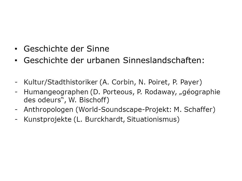 Geschichte der Sinne Geschichte der urbanen Sinneslandschaften: -Kultur/Stadthistoriker (A. Corbin, N. Poiret, P. Payer) -Humangeographen (D. Porteous