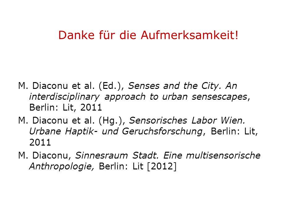 Danke für die Aufmerksamkeit! M. Diaconu et al. (Ed.), Senses and the City. An interdisciplinary approach to urban sensescapes, Berlin: Lit, 2011 M. D