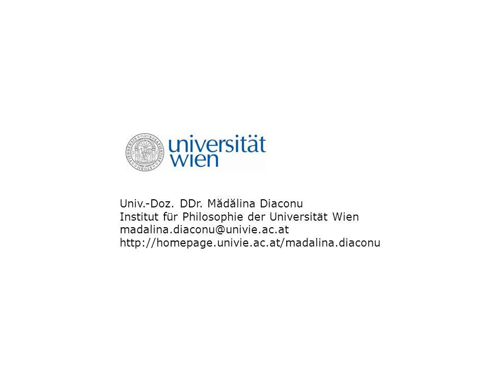 Univ.-Doz. DDr. Mădălina Diaconu Institut für Philosophie der Universität Wien madalina.diaconu@univie.ac.at http://homepage.univie.ac.at/madalina.dia