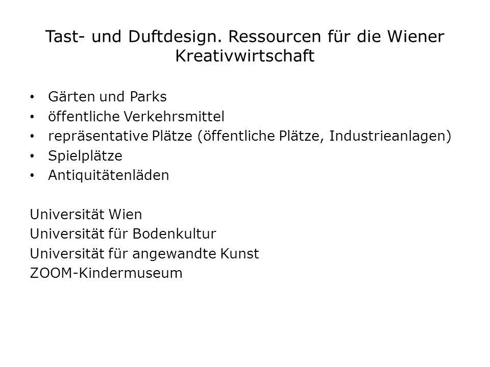 Tast- und Duftdesign. Ressourcen für die Wiener Kreativwirtschaft Gärten und Parks öffentliche Verkehrsmittel repräsentative Plätze (öffentliche Plätz