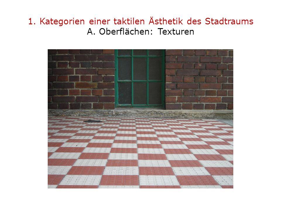 1. Kategorien einer taktilen Ästhetik des Stadtraums A. Oberflächen: Texturen