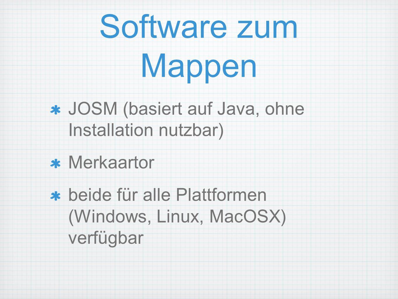 Software zum Mappen JOSM (basiert auf Java, ohne Installation nutzbar) Merkaartor beide für alle Plattformen (Windows, Linux, MacOSX) verfügbar