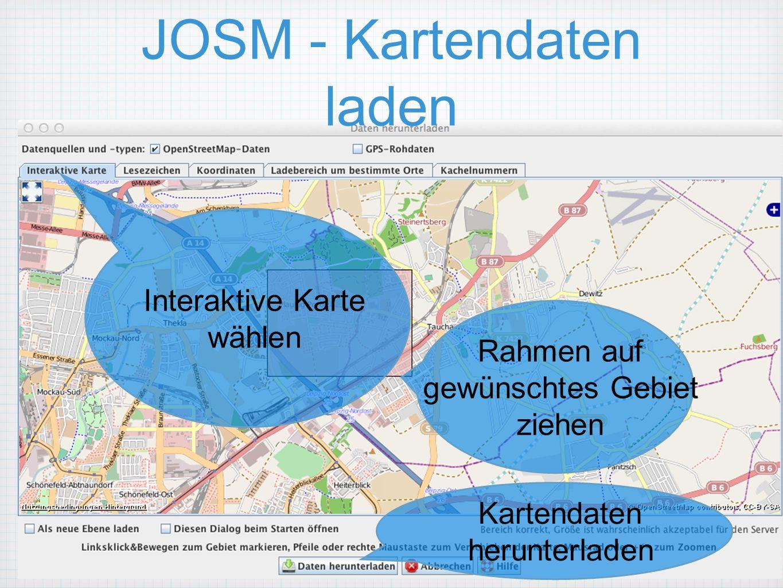 JOSM - Kartendaten laden Interaktive Karte wählen Rahmen auf gewünschtes Gebiet ziehen Kartendaten herunterladen