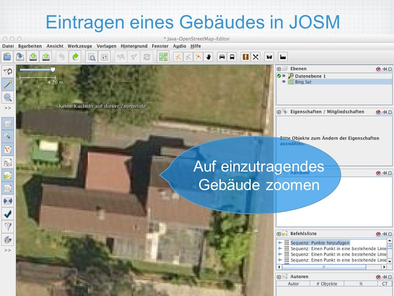 Eintragen eines Gebäudes in JOSM Auf einzutragendes Gebäude zoomen
