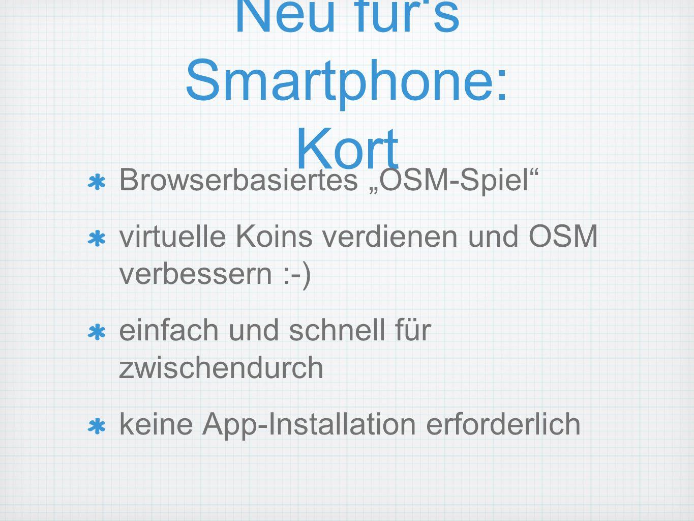 Neu fürs Smartphone: Kort Browserbasiertes OSM-Spiel virtuelle Koins verdienen und OSM verbessern :-) einfach und schnell für zwischendurch keine App-Installation erforderlich