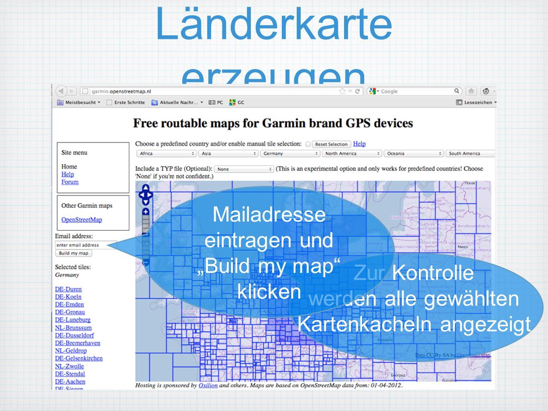 Länderkarte erzeugen Zur Kontrolle werden alle gewählten Kartenkacheln angezeigt Mailadresse eintragen und Build my map klicken