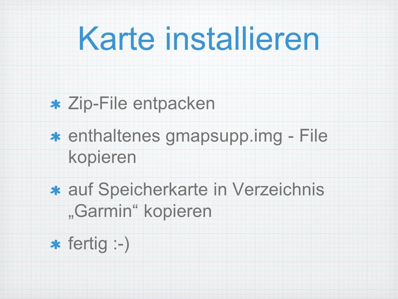 Karte installieren Zip-File entpacken enthaltenes gmapsupp.img - File kopieren auf Speicherkarte in Verzeichnis Garmin kopieren fertig :-)
