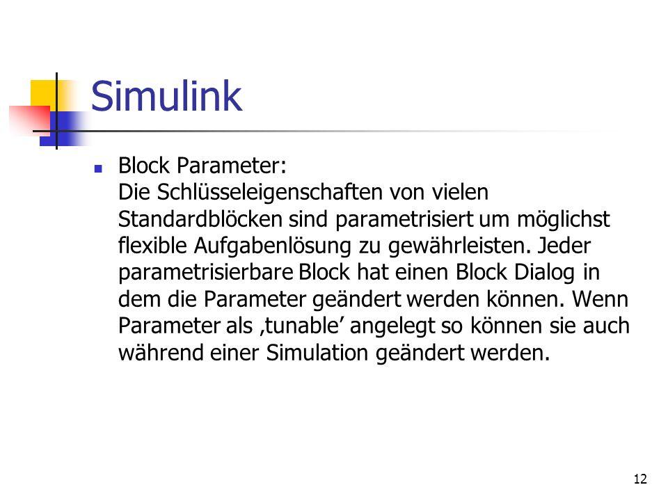 12 Simulink Block Parameter: Die Schlüsseleigenschaften von vielen Standardblöcken sind parametrisiert um möglichst flexible Aufgabenlösung zu gewährleisten.