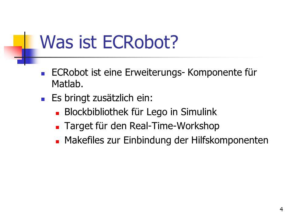 4 Was ist ECRobot.ECRobot ist eine Erweiterungs- Komponente für Matlab.