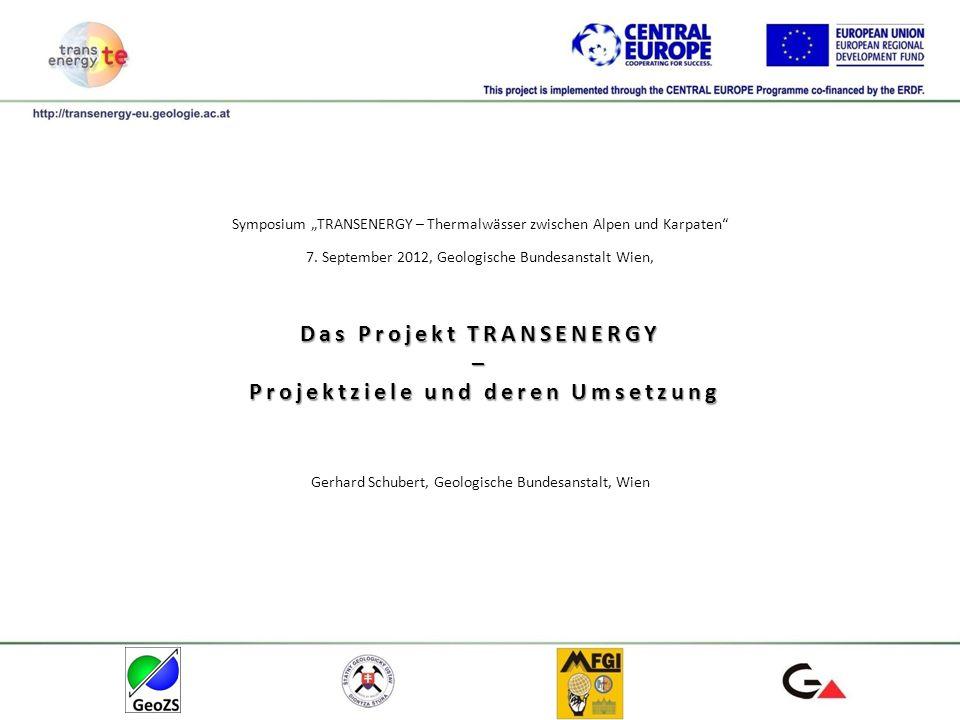 Das Projekt TRANSENERGY – Projektziele und deren Umsetzung Symposium TRANSENERGY – Thermalwässer zwischen Alpen und Karpaten 7. September 2012, Geolog