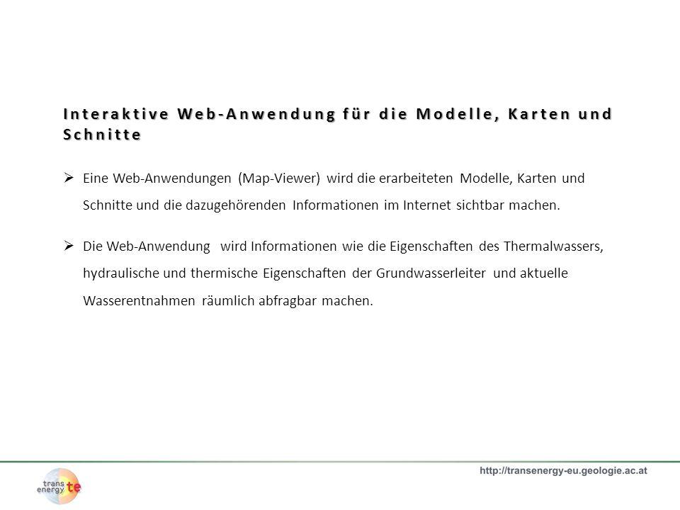 Interaktive Web-Anwendung für die Modelle, Karten und Schnitte Eine Web-Anwendungen (Map-Viewer) wird die erarbeiteten Modelle, Karten und Schnitte un