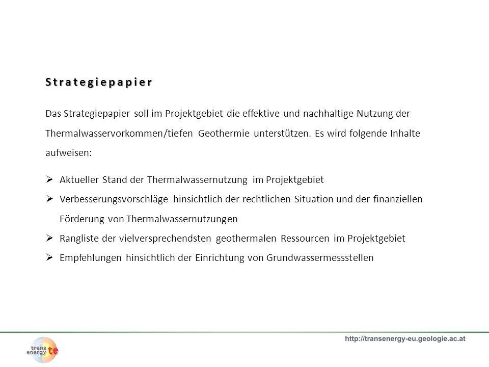Strategiepapier Das Strategiepapier soll im Projektgebiet die effektive und nachhaltige Nutzung der Thermalwasservorkommen/tiefen Geothermie unterstüt