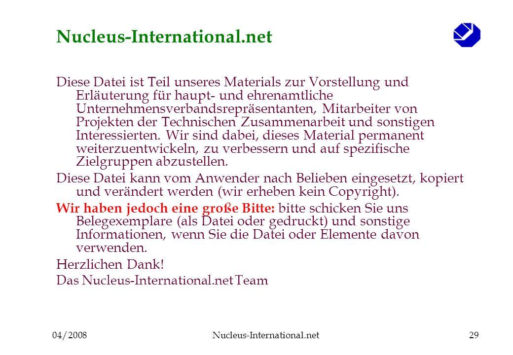 04/2008Nucleus-International.net29 Nucleus-International.net Diese Datei ist Teil unseres Materials zur Vorstellung und Erläuterung für haupt- und ehrenamtliche Unternehmensverbandsrepräsentanten, Mitarbeiter von Projekten der Technischen Zusammenarbeit und sonstigen Interessierten.