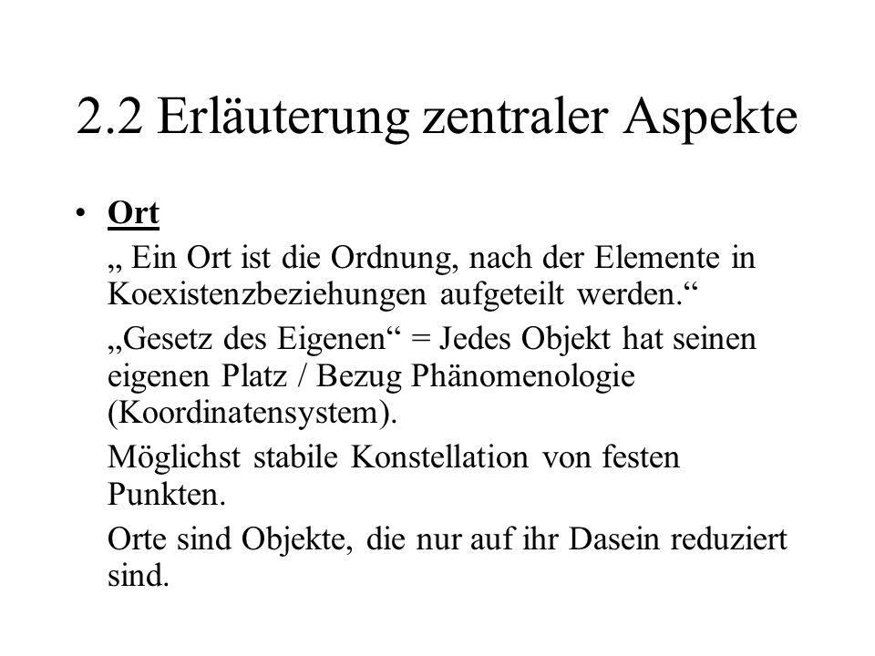 2.2 Erläuterung zentraler Aspekte Ort Ein Ort ist die Ordnung, nach der Elemente in Koexistenzbeziehungen aufgeteilt werden. Gesetz des Eigenen = Jede