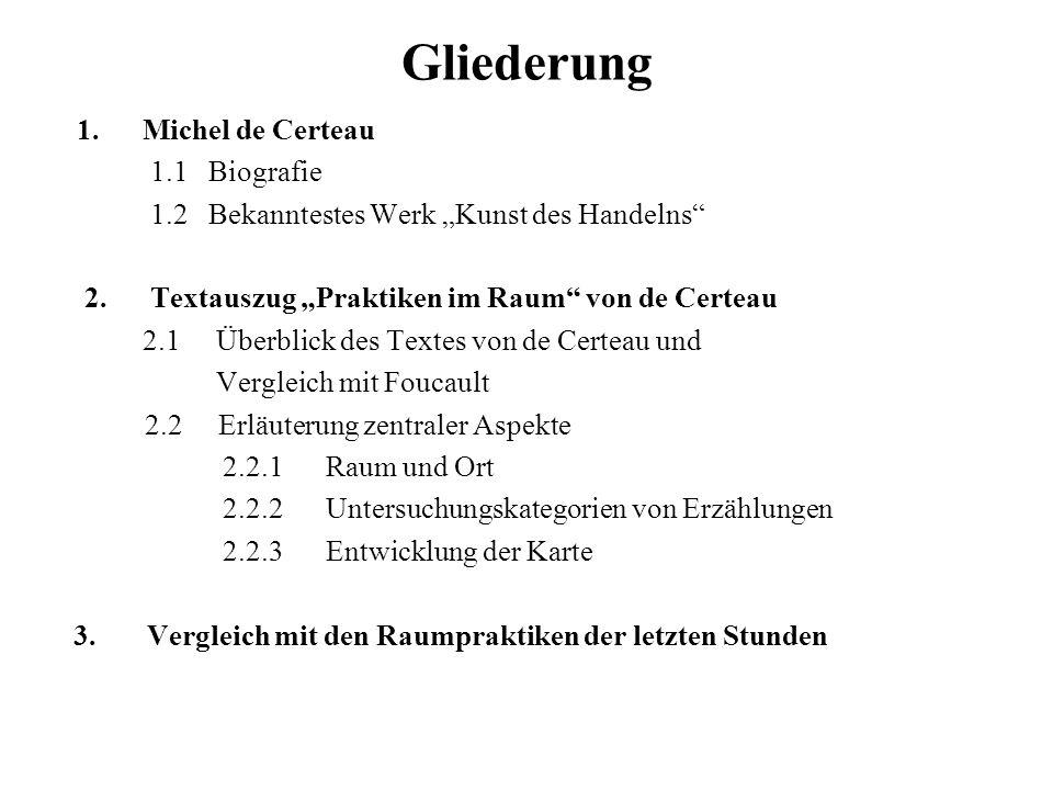 Gliederung 1. Michel de Certeau 1.1 Biografie 1.2 Bekanntestes Werk Kunst des Handelns 2. Textauszug Praktiken im Raum von de Certeau 2.1 Überblick de