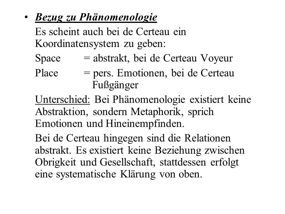Bezug zu Phänomenologie Es scheint auch bei de Certeau ein Koordinatensystem zu geben: Space = abstrakt, bei de Certeau Voyeur Place = pers. Emotionen
