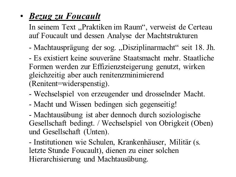 Bezug zu Foucault In seinem Text Praktiken im Raum, verweist de Certeau auf Foucault und dessen Analyse der Machtstrukturen - Machtausprägung der sog.