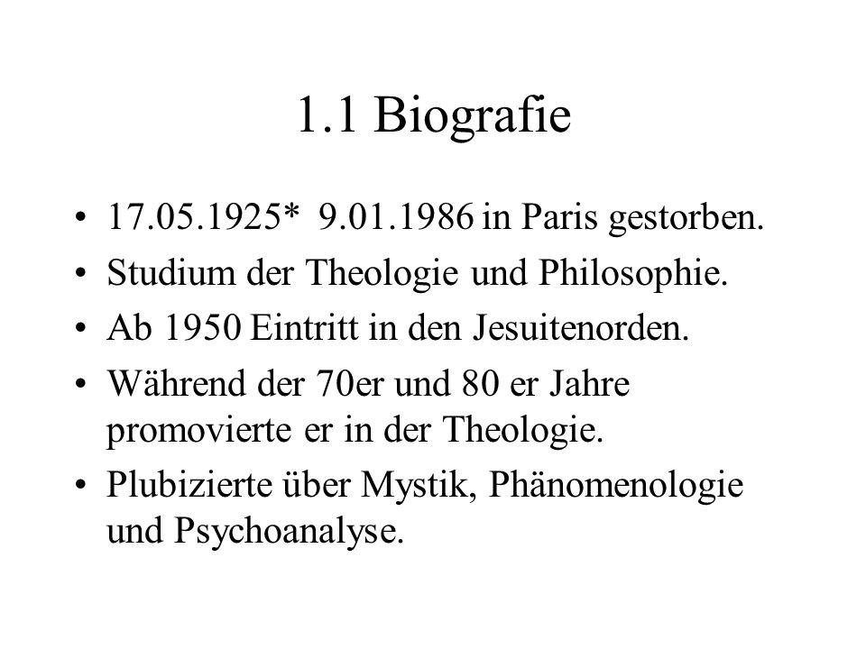 1.1 Biografie 17.05.1925* 9.01.1986 in Paris gestorben. Studium der Theologie und Philosophie. Ab 1950 Eintritt in den Jesuitenorden. Während der 70er