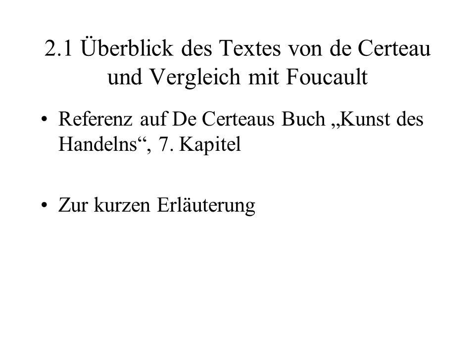 2.1 Überblick des Textes von de Certeau und Vergleich mit Foucault Referenz auf De Certeaus Buch Kunst des Handelns, 7. Kapitel Zur kurzen Erläuterung