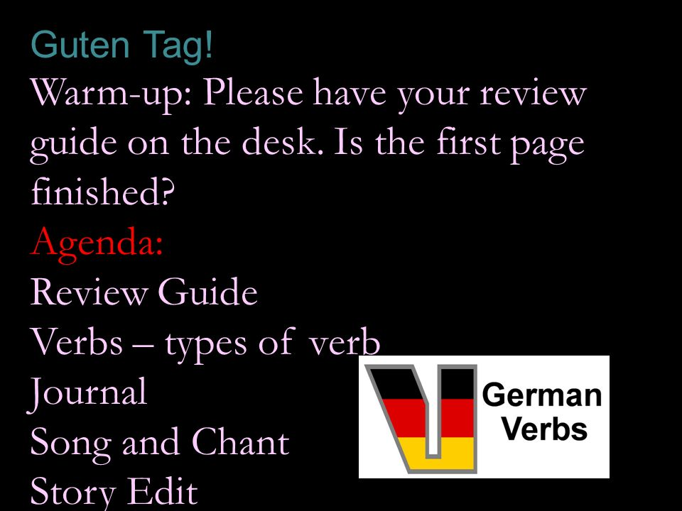 Guten Tag.Warm-up: Please have your review guide on the desk.