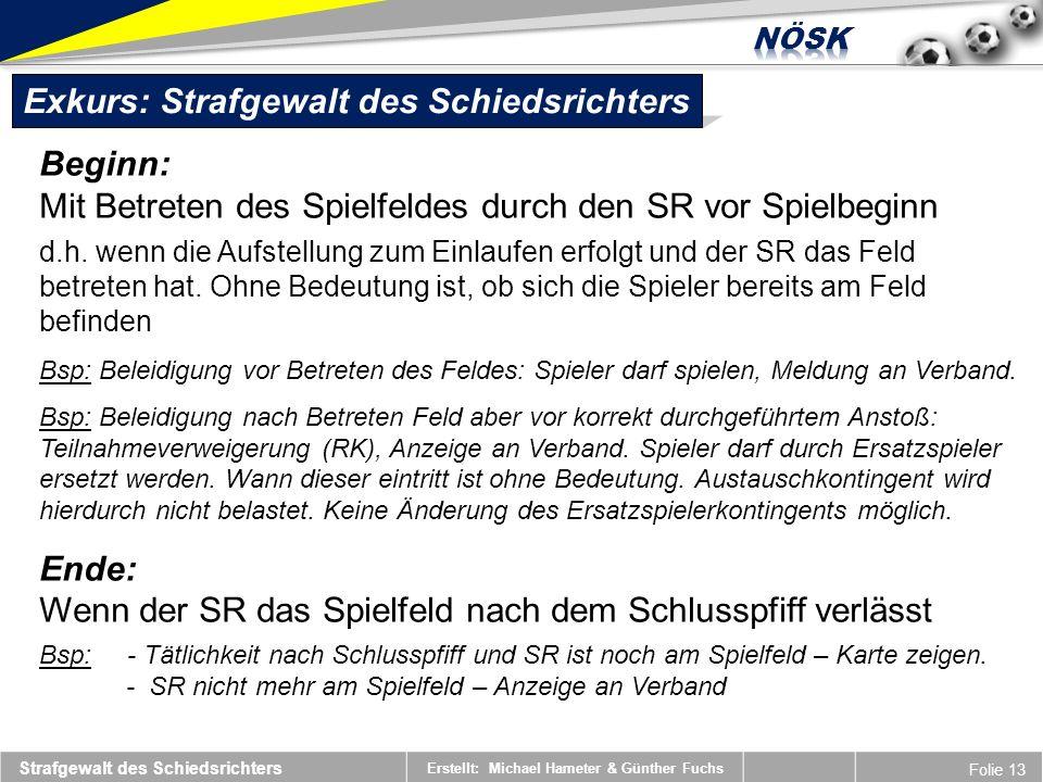 Erstellt: Michael Hameter & Günther Fuchs Folie 13 Beginn: Mit Betreten des Spielfeldes durch den SR vor Spielbeginn d.h.