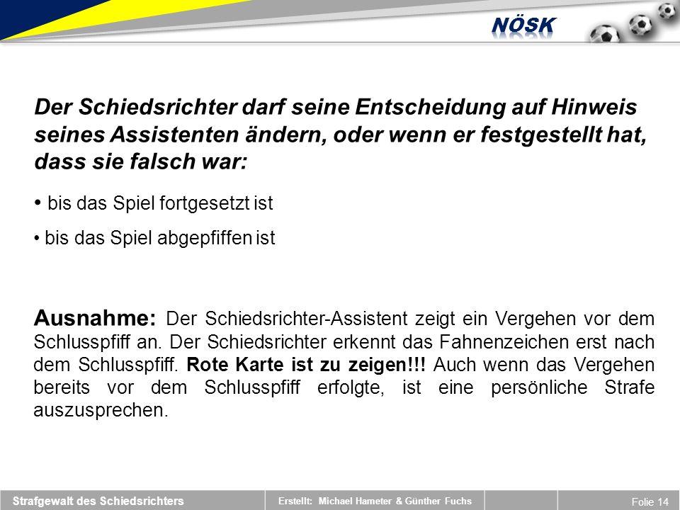 Erstellt: Michael Hameter & Günther Fuchs Folie 14 Der Schiedsrichter darf seine Entscheidung auf Hinweis seines Assistenten ändern, oder wenn er fest