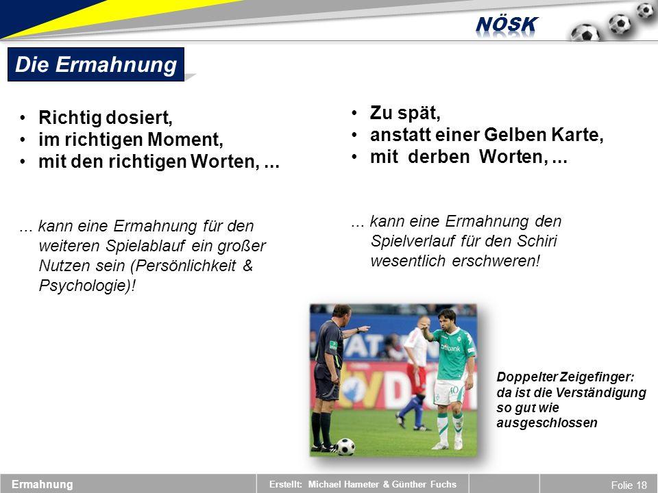 Erstellt: Michael Hameter & Günther Fuchs Folie 18 Ermahnung Die Ermahnung Richtig dosiert, im richtigen Moment, mit den richtigen Worten,...... kann