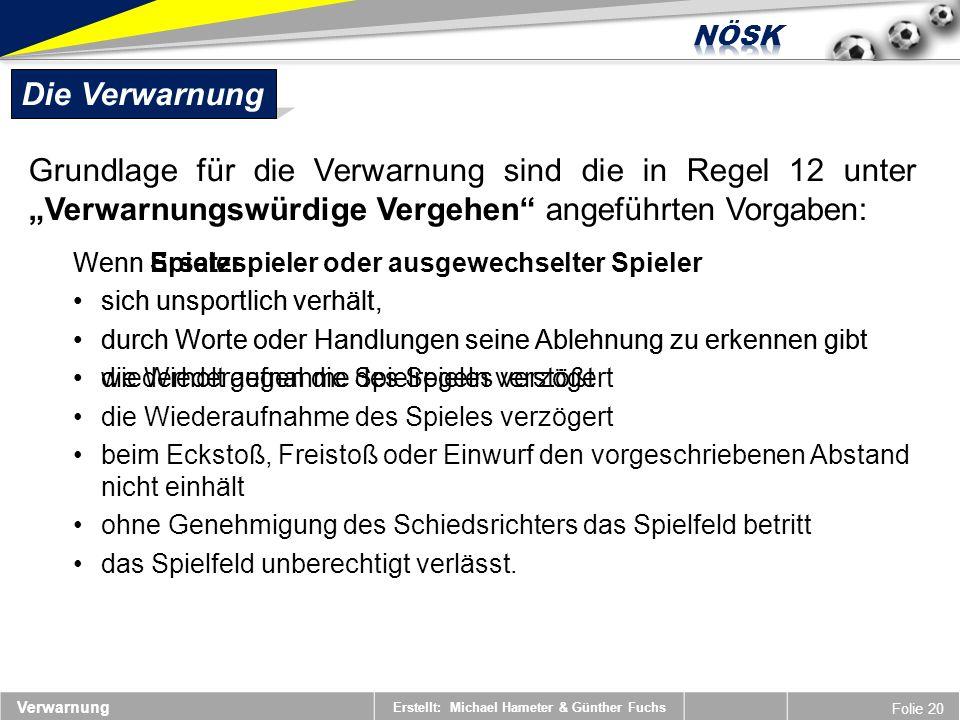 Erstellt: Michael Hameter & Günther Fuchs Folie 20 Verwarnung Die Verwarnung Grundlage für die Verwarnung sind die in Regel 12 unter Verwarnungswürdig