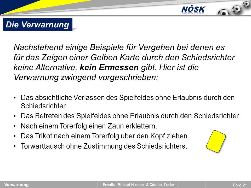 Erstellt: Michael Hameter & Günther Fuchs Folie 21 Verwarnung Die Verwarnung Nachstehend einige Beispiele für Vergehen bei denen es für das Zeigen ein