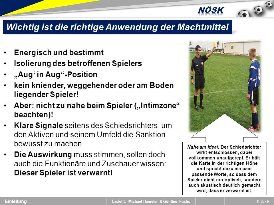 Erstellt: Michael Hameter & Günther Fuchs Folie 16 Disziplinarstrafen Disziplinarmaßnahmen können nur in einer Spielunterbrechung ausgesprochen werden.
