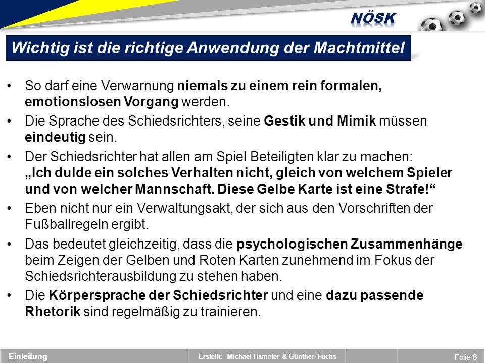Erstellt: Michael Hameter & Günther Fuchs Folie 6 Wichtig ist die richtige Anwendung der Machtmittel Einleitung So darf eine Verwarnung niemals zu einem rein formalen, emotionslosen Vorgang werden.