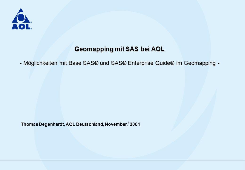 Geomapping mit SAS bei AOL - Möglichkeiten mit Base SAS® und SAS® Enterprise Guide® im Geomapping - Thomas Degenhardt, AOL Deutschland, November / 200