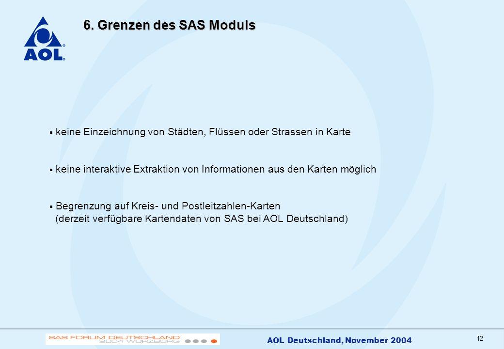 12 AOL Deutschland, November 2004 6. Grenzen des SAS Moduls keine Einzeichnung von Städten, Flüssen oder Strassen in Karte keine interaktive Extraktio