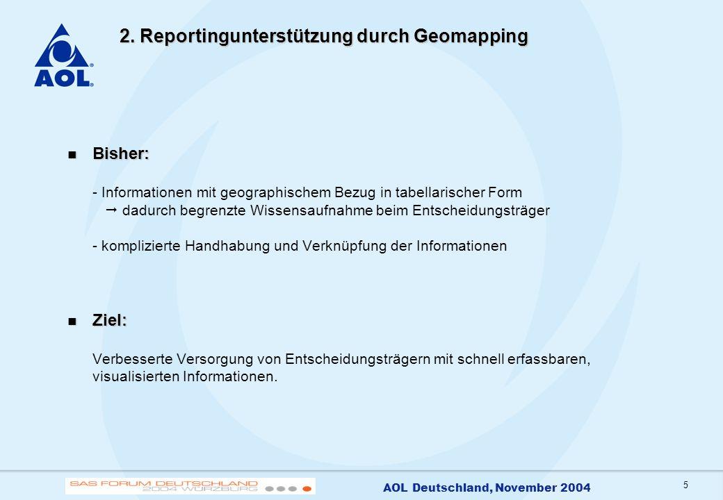 5 AOL Deutschland, November 2004 2. Reportingunterstützung durch Geomapping Bisher: Bisher: - Informationen mit geographischem Bezug in tabellarischer